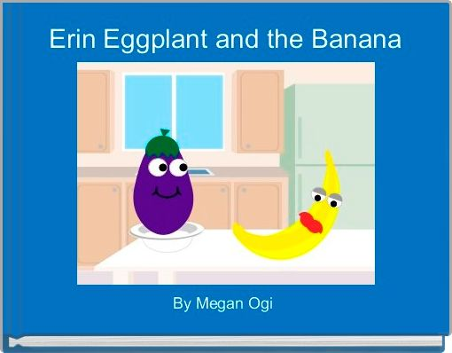 Erin Eggplant and the Banana