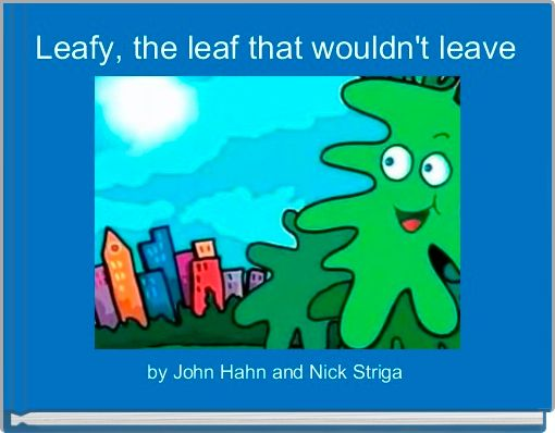 Leafy, the leaf that wouldn't leave