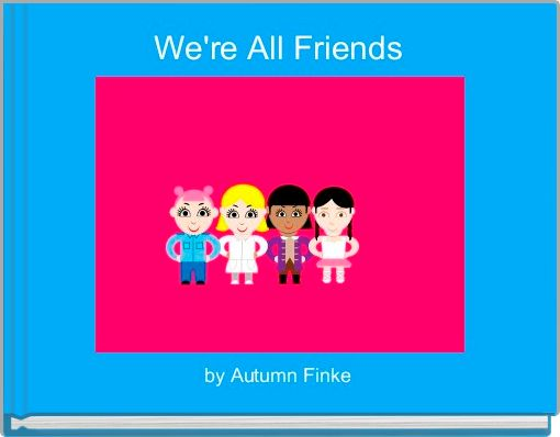 We're All Friends