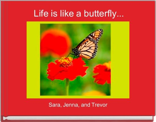 Life is like a butterfly...