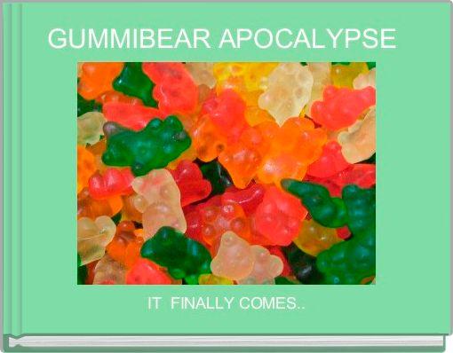 GUMMIBEAR APOCALYPSE