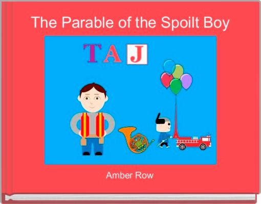 The Parable of the Spoilt Boy