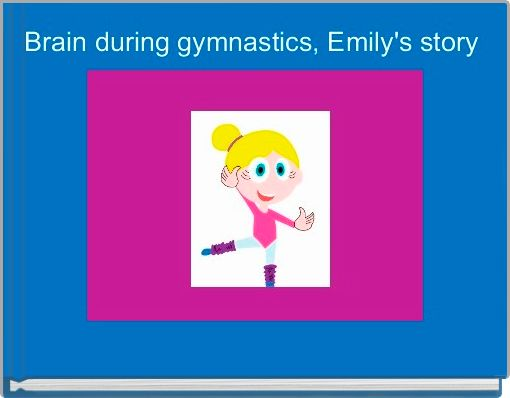Brain during gymnastics, Emily's story