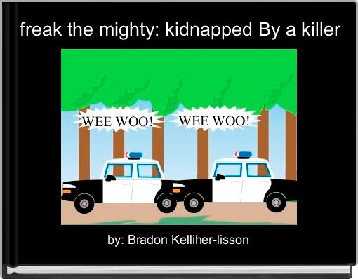 freak the mighty: kidnapped By a killer