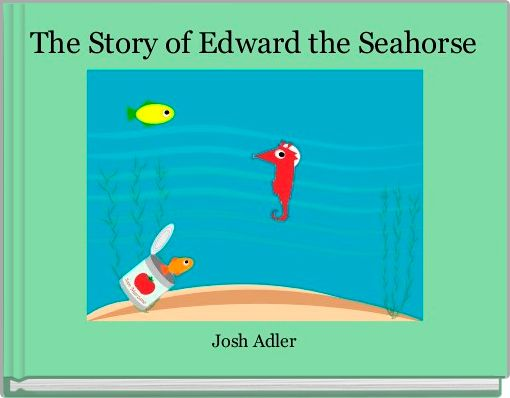 The Story of Edward the Seahorse