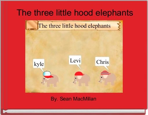 The three little hood elephants