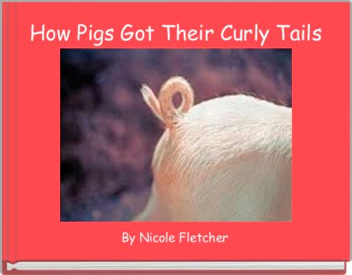How Pigs Got Their Curly Tails
