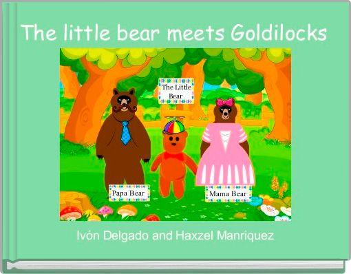 The little bear meets Goldilocks