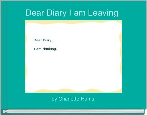 Dear Diary I am Leaving