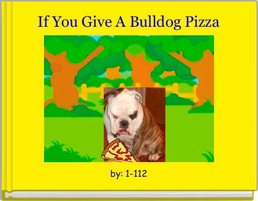 If You Give A Bulldog Pizza
