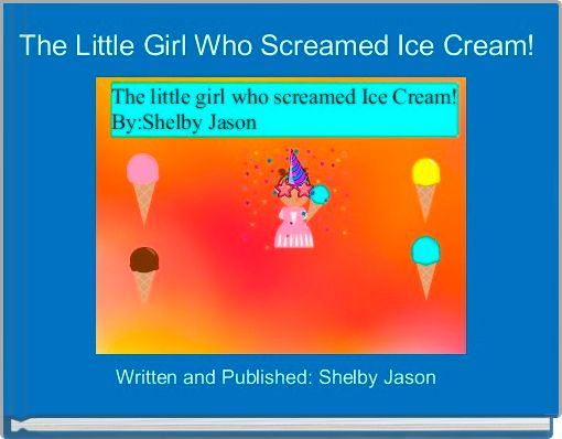The Little Girl Who Screamed Ice Cream!