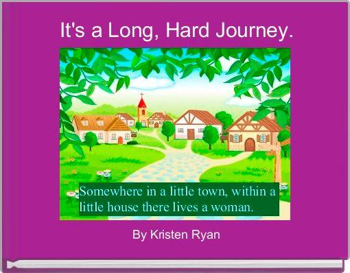 It's a Long, Hard Journey.