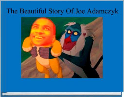 The Beautiful Story Of Joe Adamczyk