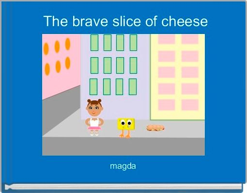 The brave slice of cheese