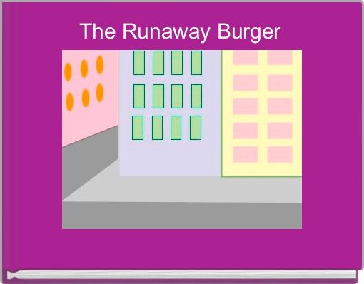 The Runaway Burger