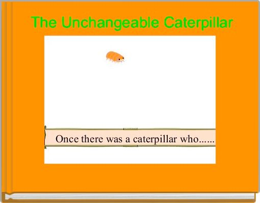 The Unchangeable Caterpillar
