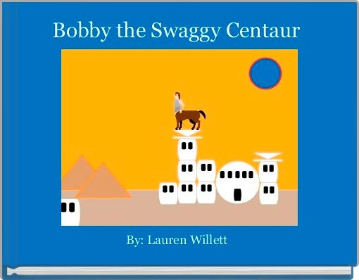 Bobby the Swaggy Centaur