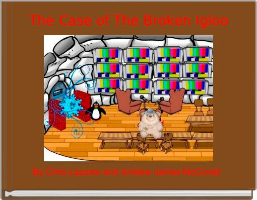The Case of The Broken Igloo