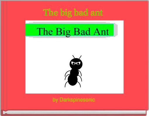 The big bad ant