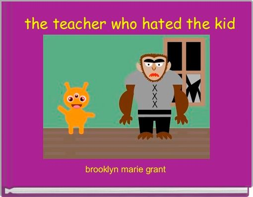 the teacher who hated the kid