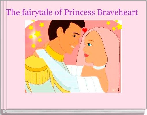 The fairytale of Princess Braveheart