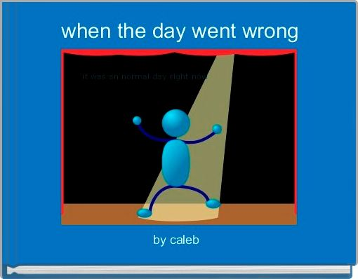 when the day went wrong