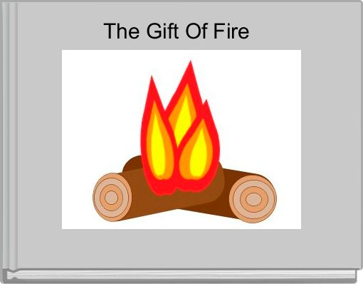 The Gift Of Fire