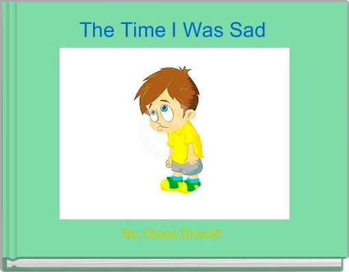 The Time I Was Sad
