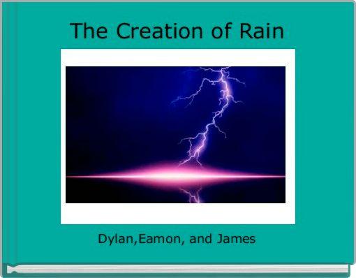 The Creation of Rain