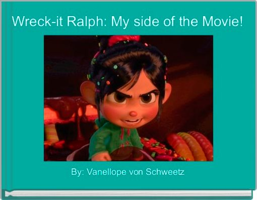 Wreck-it Ralph: My side of the Movie!