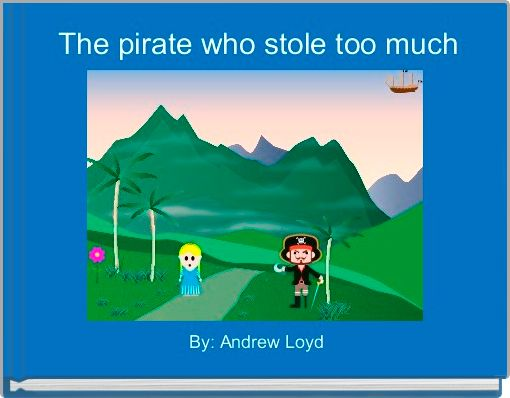 The pirate who stole too much