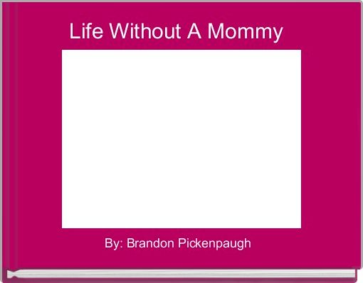 Life Without A Mommy