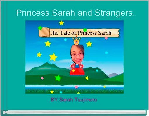 Princess Sarah and Strangers.