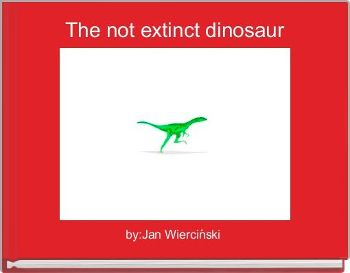 The not extinct dinosaur