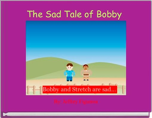 The Sad Tale of Bobby