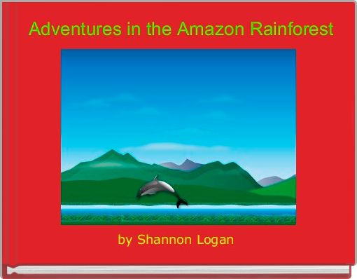 Adventures in the Amazon Rainforest