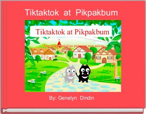 Tiktaktok  at  Pikpakbum