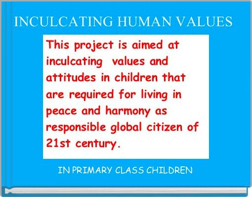 inculcation of human values Aspects in human development and the most influential social institution in any society in general, the aim of education is to transmit a common set of beliefs, values, norms, and understanding from the adult generation to the youth this study explores the qur'ānic approaches toward inculcating virtues and moral values in students.