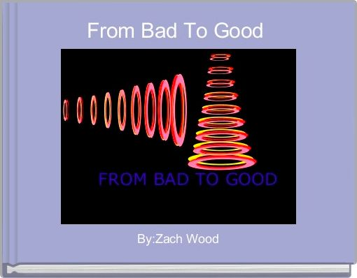 From Bad To Good