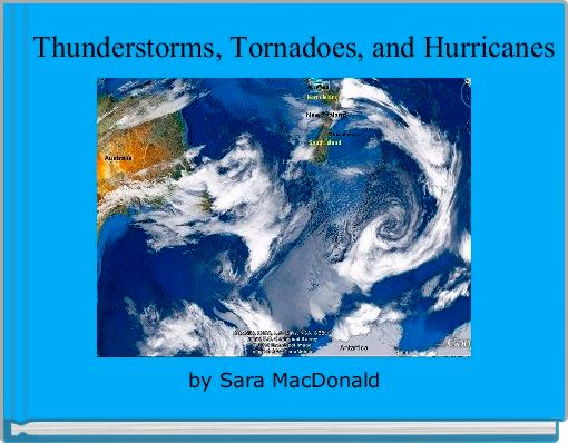 Thunderstorms, Tornadoes, and Hurricanes