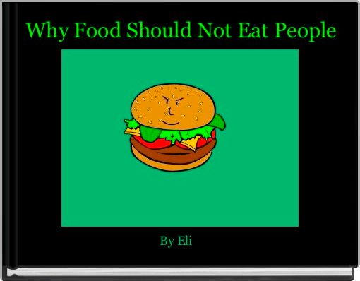 Why Food Should Not Eat People