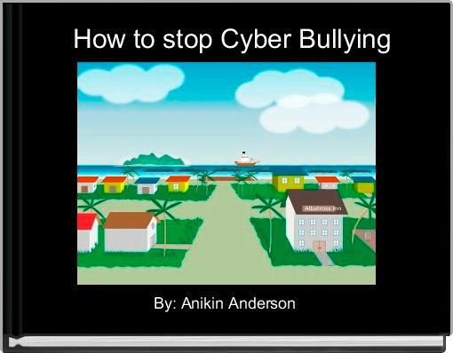 How to stop Cyber Bullying