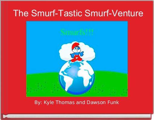 The Smurf-Tastic Smurf-Venture