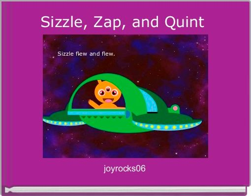 Sizzle, Zap, and Quint