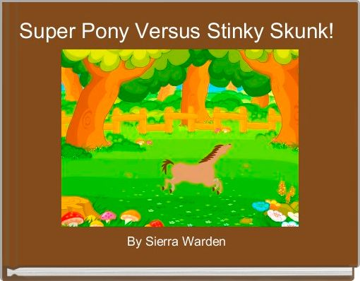Super Pony Versus Stinky Skunk!
