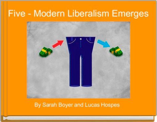 Five - Modern Liberalism Emerges