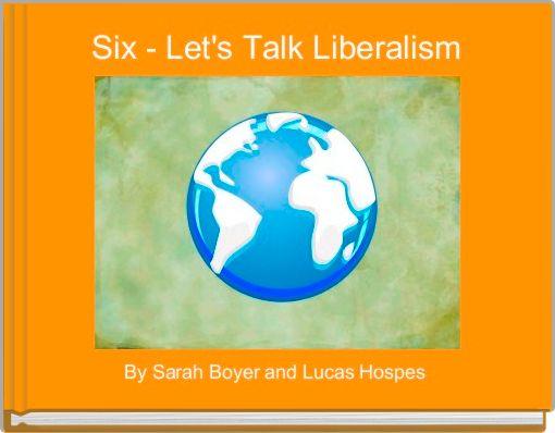 Six - Let's Talk Liberalism