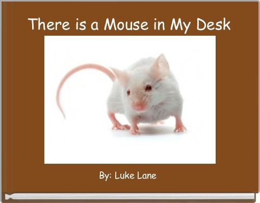 There is a Mouse in My Desk