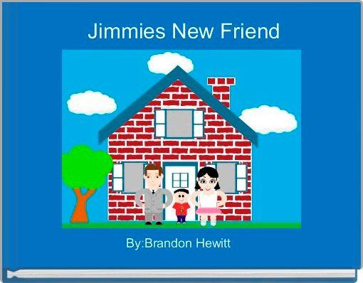 Jimmies New Friend