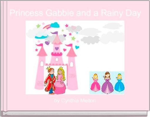 Princess Gabbie and a Rainy Day